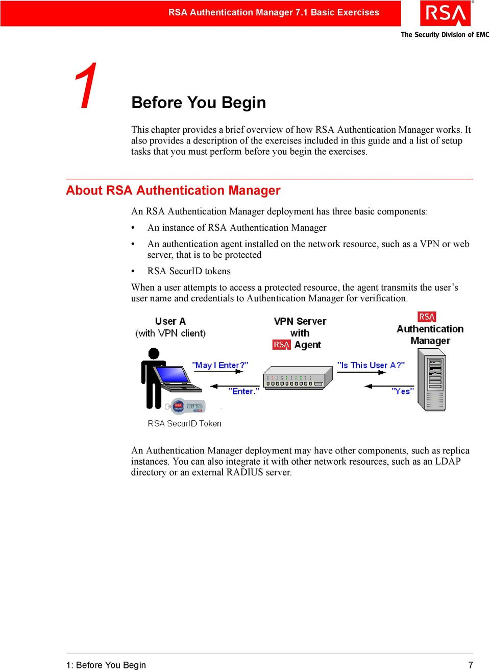 About RSA Authentication Manager An RSA Authentication Manager deployment has three basic components: An instance of RSA Authentication Manager An authentication agent installed on the network
