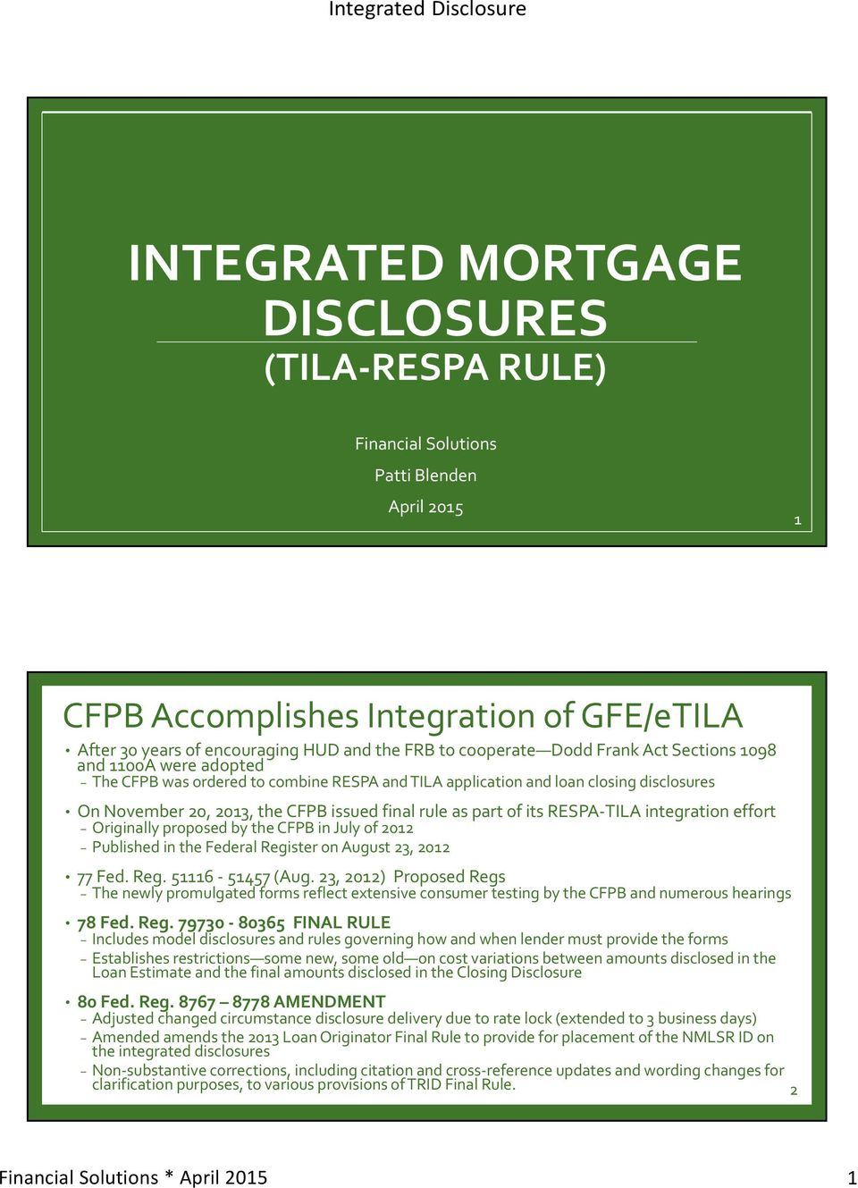 its RESPA TILA integration effort Originally proposed by the CFPB in July of 2012 Published in the Federal Register on August 23, 2012 77 Fed. Reg. 51116 51457 (Aug.