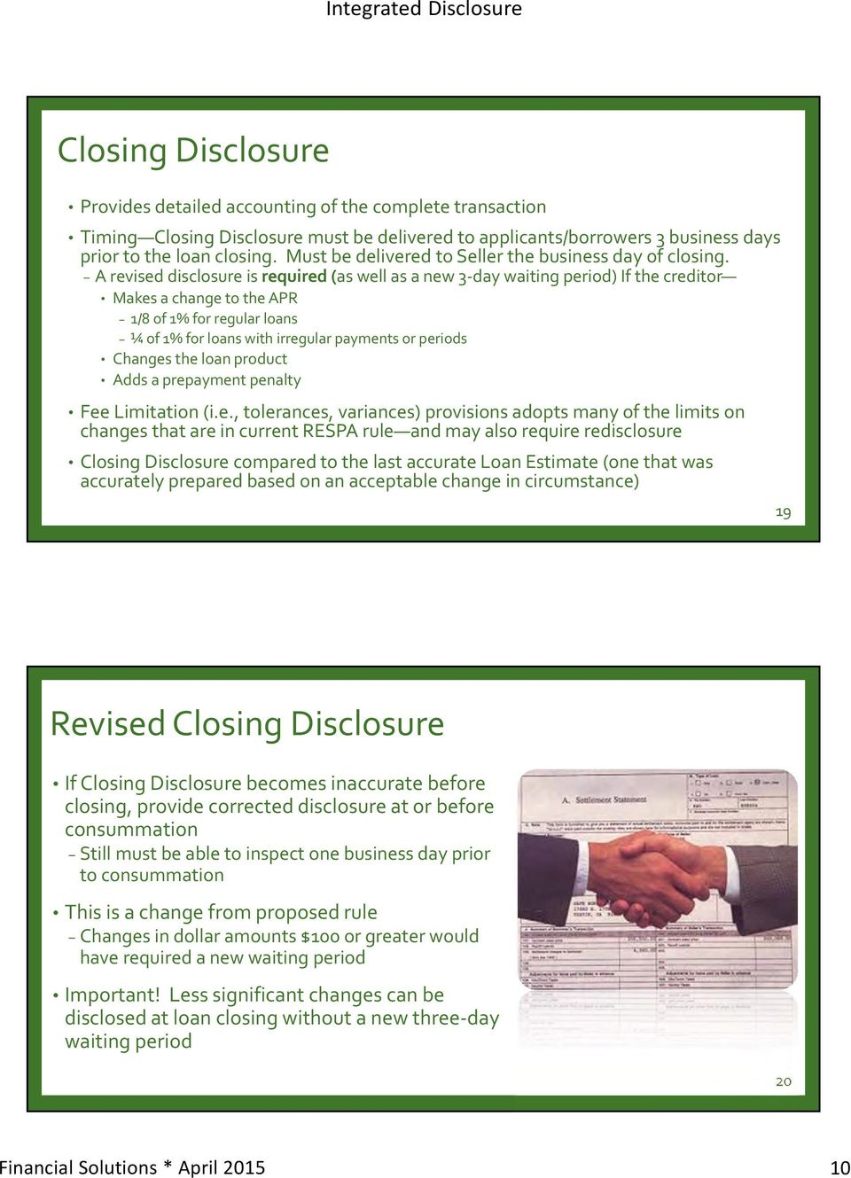 A revised disclosure is required (as well as a new 3 day waiting period) If the creditor Makes a change to the APR 1/8 of 1% for regular loans ¼ of 1% for loans with irregular payments or periods