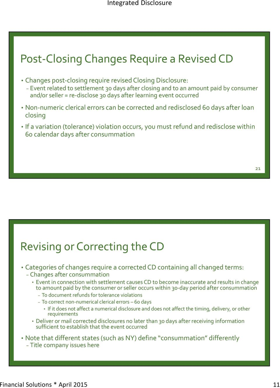 and redisclose within 60 calendar days after consummation 21 Revising or Correcting the CD Categories of changes require a corrected CD containing all changed terms: Changes after consummation Event