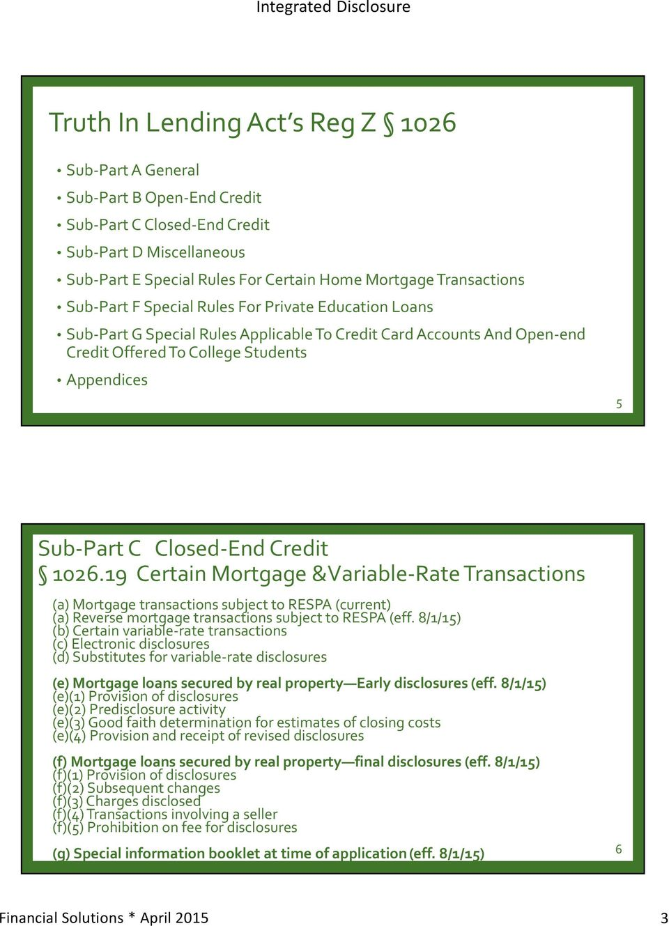 Credit 1026.19 Certain Mortgage &Variable Rate Transactions (a) Mortgage transactions subject to RESPA (current) (a) Reverse mortgage transactions subject to RESPA (eff.