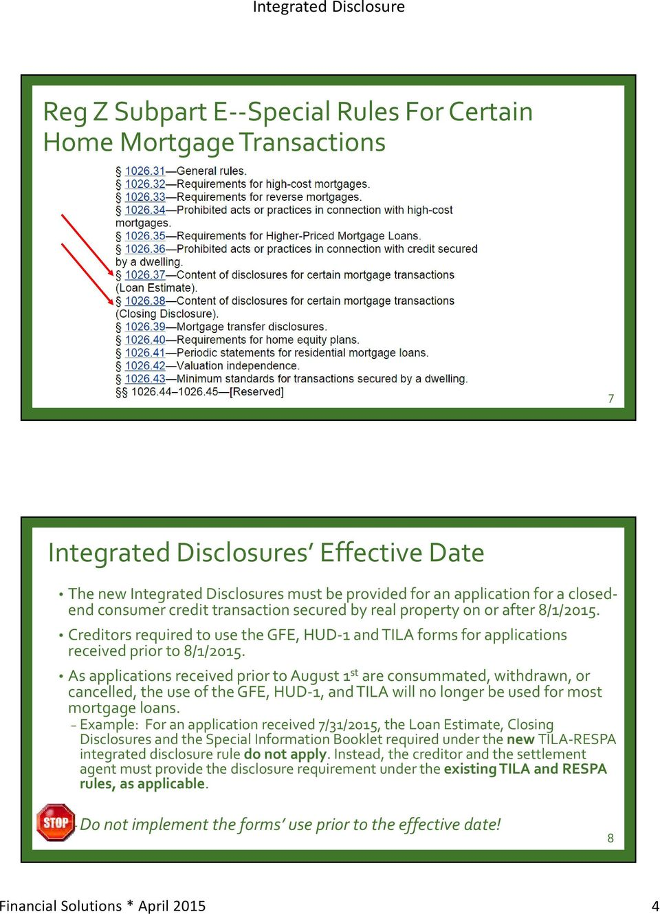 As applications received prior to August 1 st are consummated, withdrawn, or cancelled, the use of the GFE, HUD 1, and TILA will no longer be used for most mortgage loans.