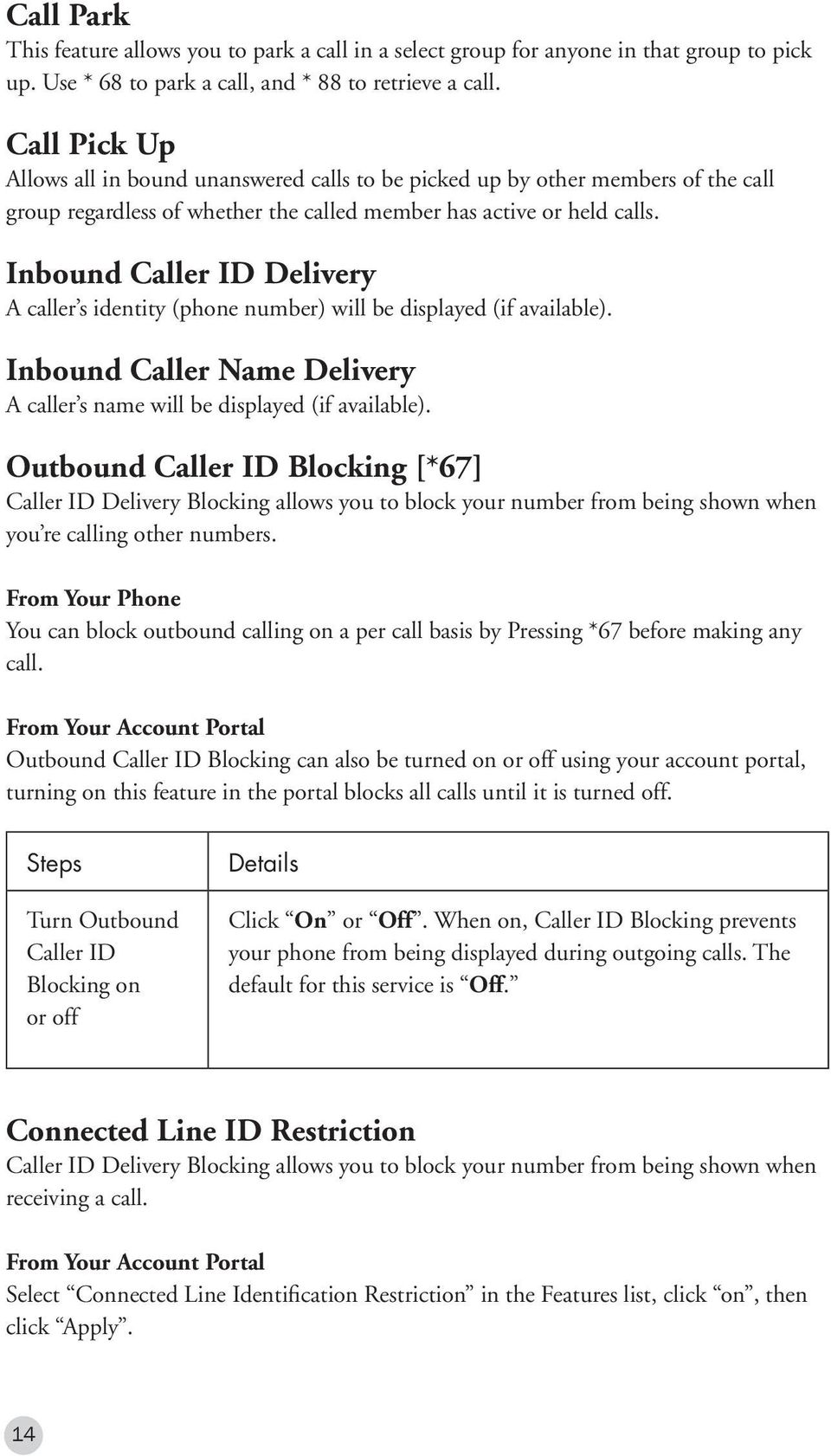 Inbound Caller ID Delivery A caller s identity (phone number) will be displayed (if available). Inbound Caller Name Delivery A caller s name will be displayed (if available).