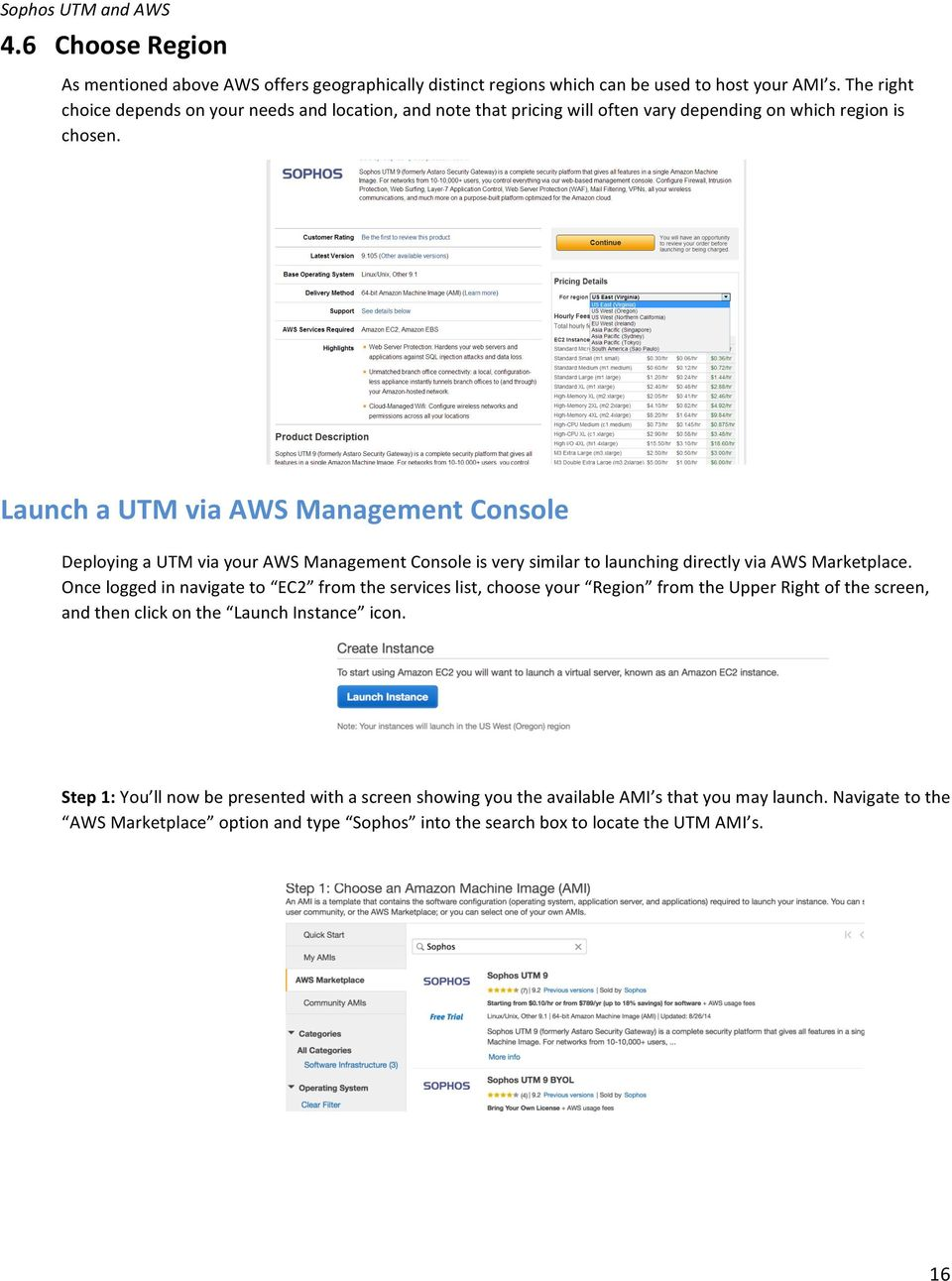 Launch a UTM via AWS Management Console Deploying a UTM via your AWS Management Console is very similar to launching directly via AWS Marketplace.