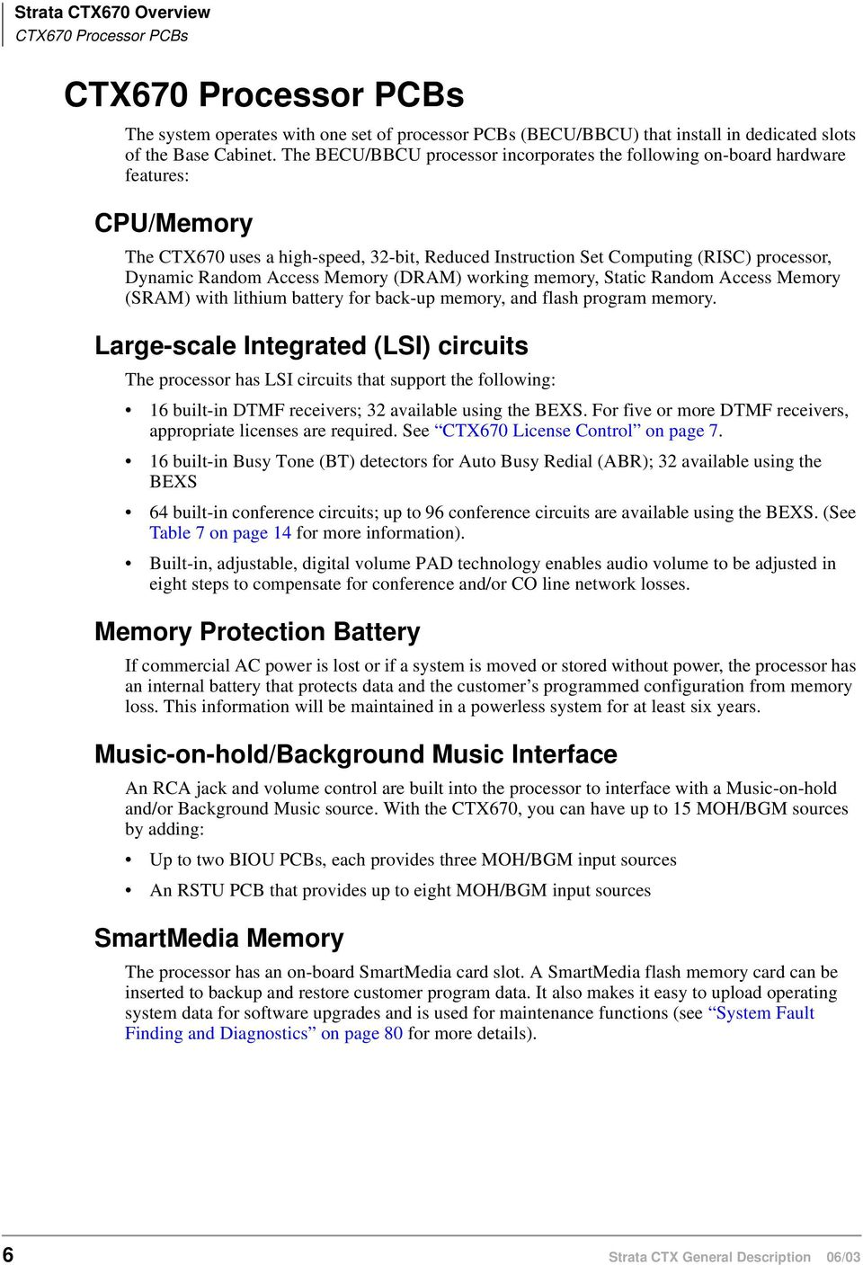 Access Memory (DRAM) working memory, Static Random Access Memory (SRAM) with lithium battery for back-up memory, and flash program memory.