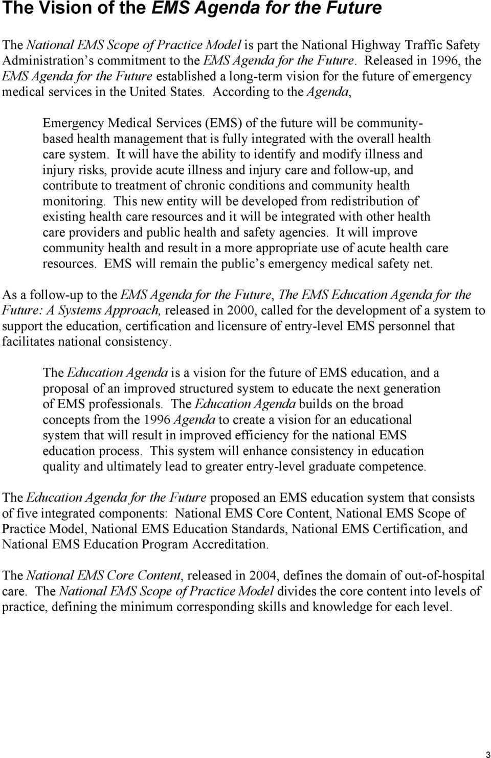 According to the Agenda, Emergency Medical Services (EMS) of the future will be communitybased health management that is fully integrated with the overall health care system.