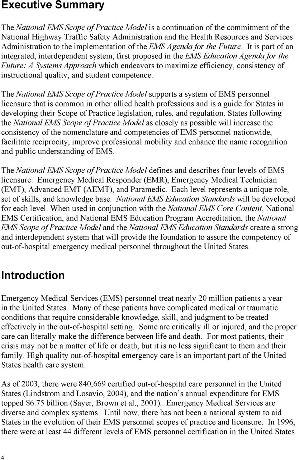 It is part of an integrated, interdependent system, first proposed in the EMS Education Agenda for the Future: A Systems Approach which endeavors to maximize efficiency, consistency of instructional
