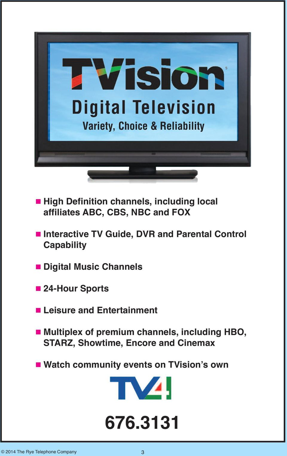 Channels n 24-Hour Sports n Leisure and Entertainment n Multiplex of premium channels, including HBO,