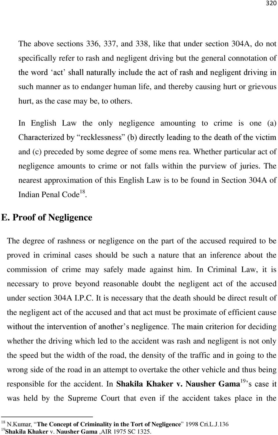 In English Law the only negligence amounting to crime is one (a) Characterized by recklessness (b) directly leading to the death of the victim and (c) preceded by some degree of some mens rea.