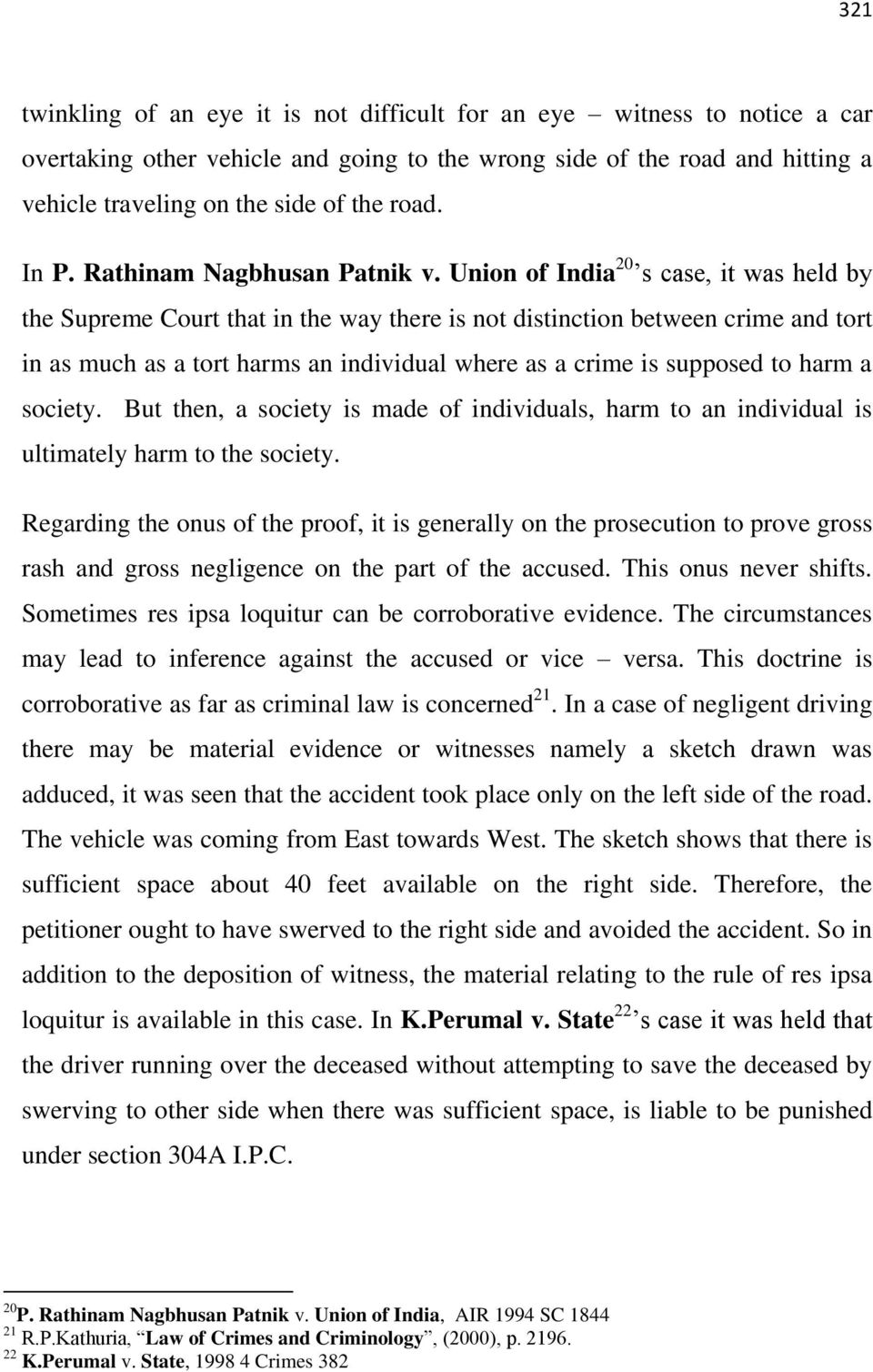 Union of India 20 s case, it was held by the Supreme Court that in the way there is not distinction between crime and tort in as much as a tort harms an individual where as a crime is supposed to