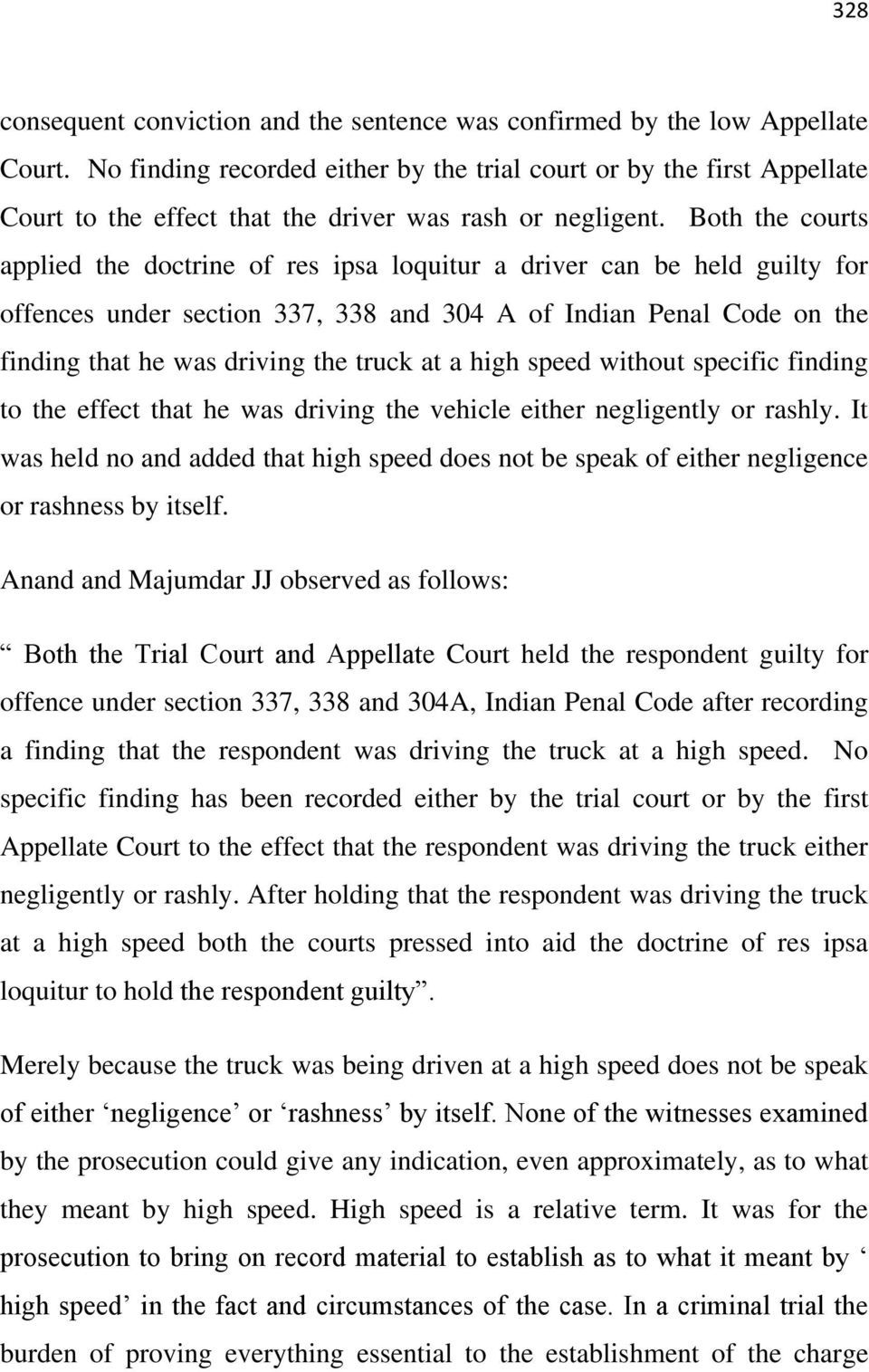 Both the courts applied the doctrine of res ipsa loquitur a driver can be held guilty for offences under section 337, 338 and 304 A of Indian Penal Code on the finding that he was driving the truck
