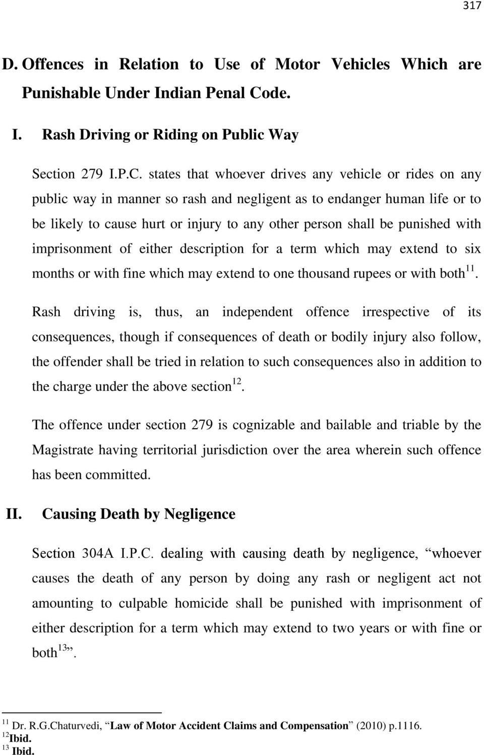 states that whoever drives any vehicle or rides on any public way in manner so rash and negligent as to endanger human life or to be likely to cause hurt or injury to any other person shall be