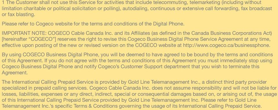 and its Affiliates (as defined in the Canada Business Corporations Act) [hereinafter COGECO ] reserves the right to revise this Cogeco Business Digital Phone Service Agreement at any time, effective