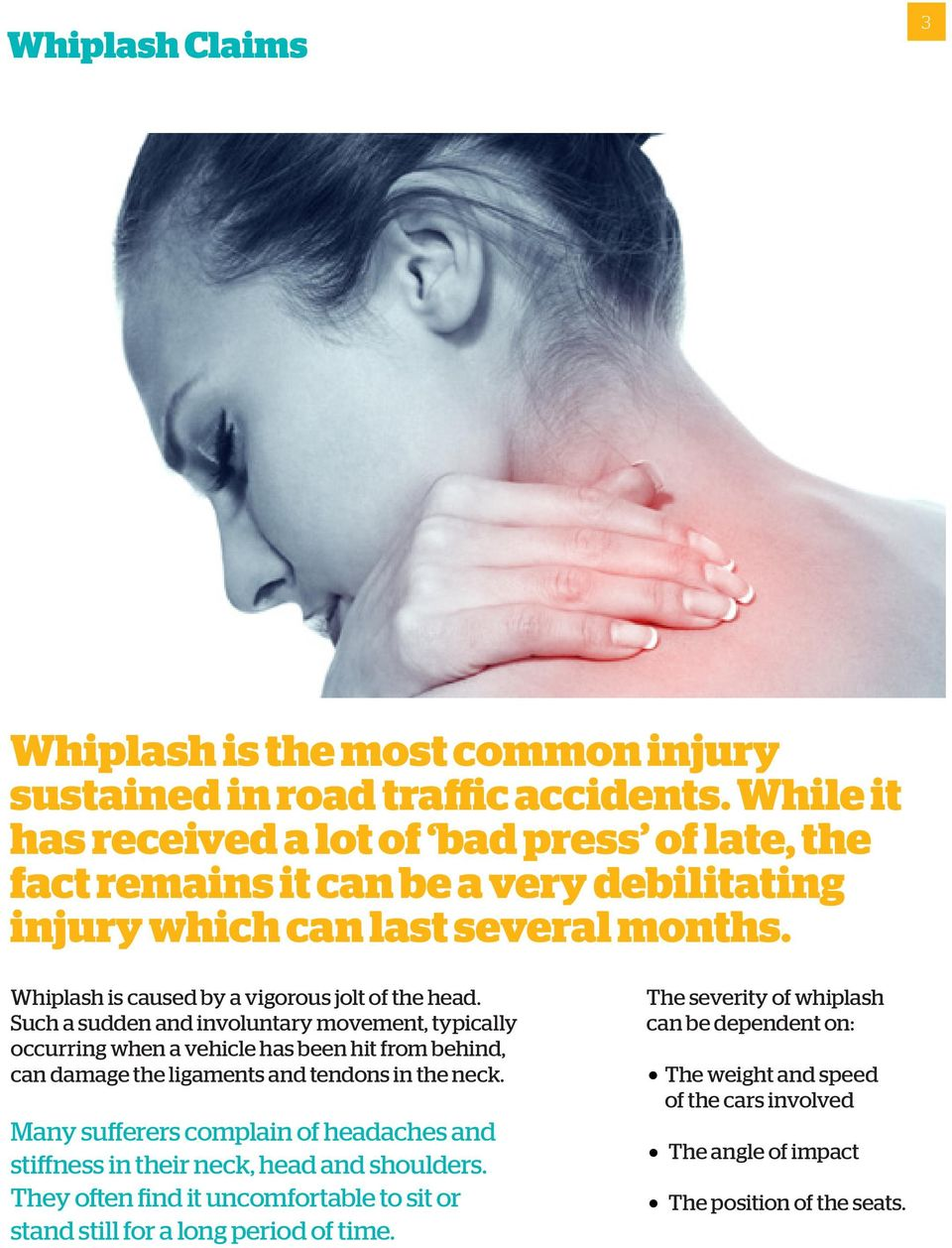 Whiplash is caused by a vigorous jolt of the head.