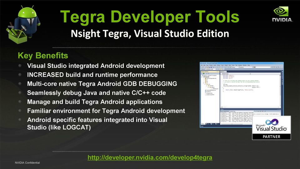 debug Java and native C/C++ code Manage and build Tegra Android applications Familiar environment for Tegra