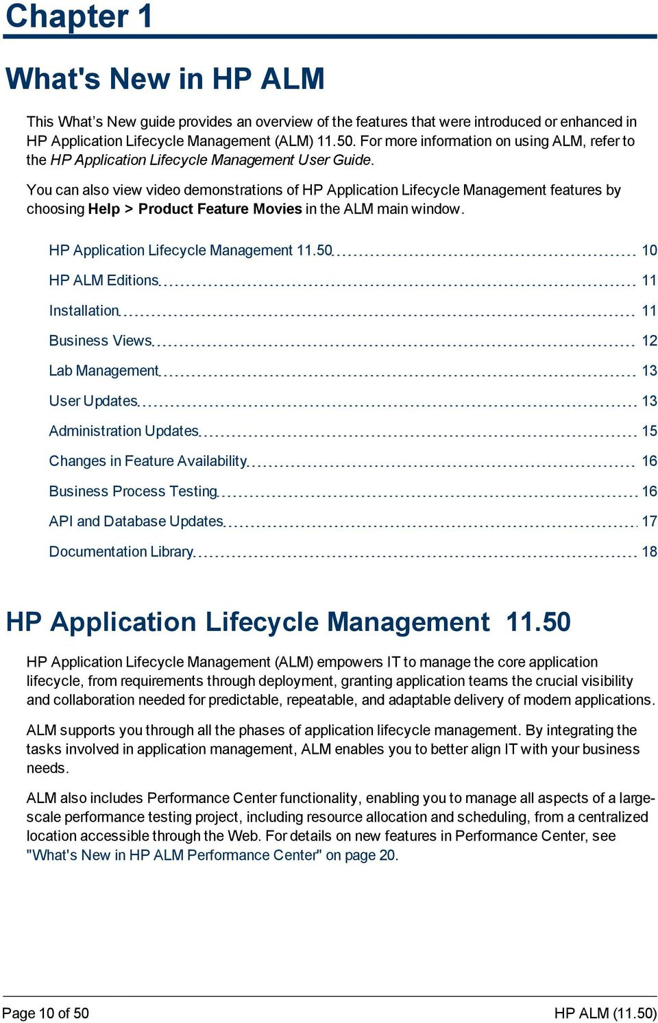 You can also view video demonstrations of HP Application Lifecycle Management features by choosing Help > Product Feature Movies in the ALM main window. HP Application Lifecycle Management 11.