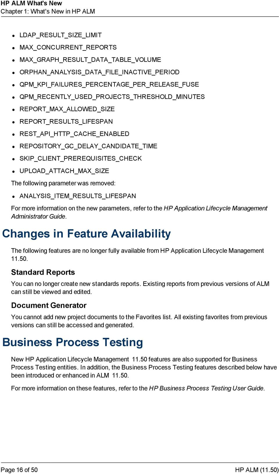 UPLOAD_ATTACH_MAX_SIZE The following parameter was removed: ANALYSIS_ITEM_RESULTS_LIFESPAN For more information on the new parameters, refer to the HP Application Lifecycle Management Administrator