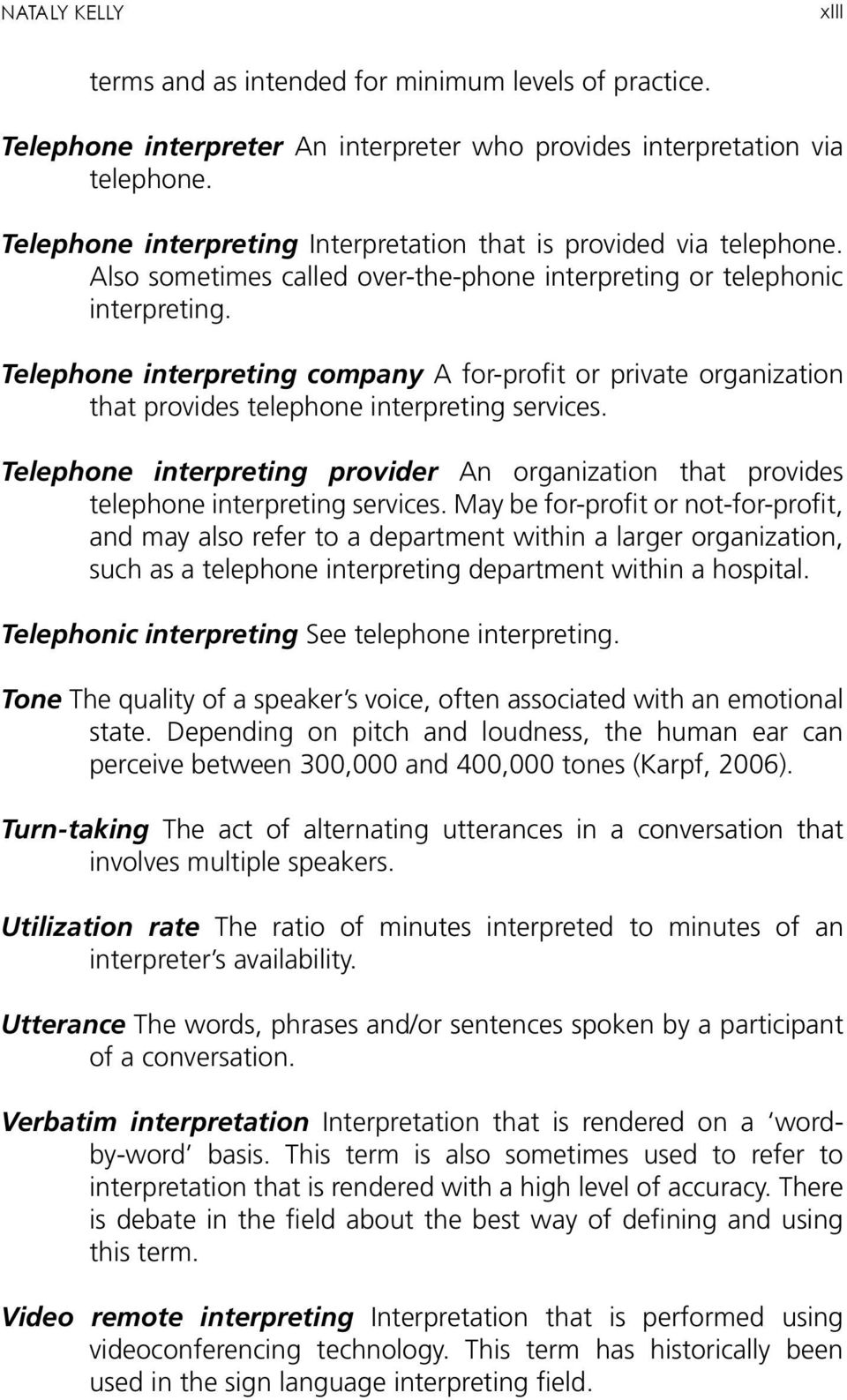 Telephone interpreting company A for-profit or private organization that provides telephone interpreting services.