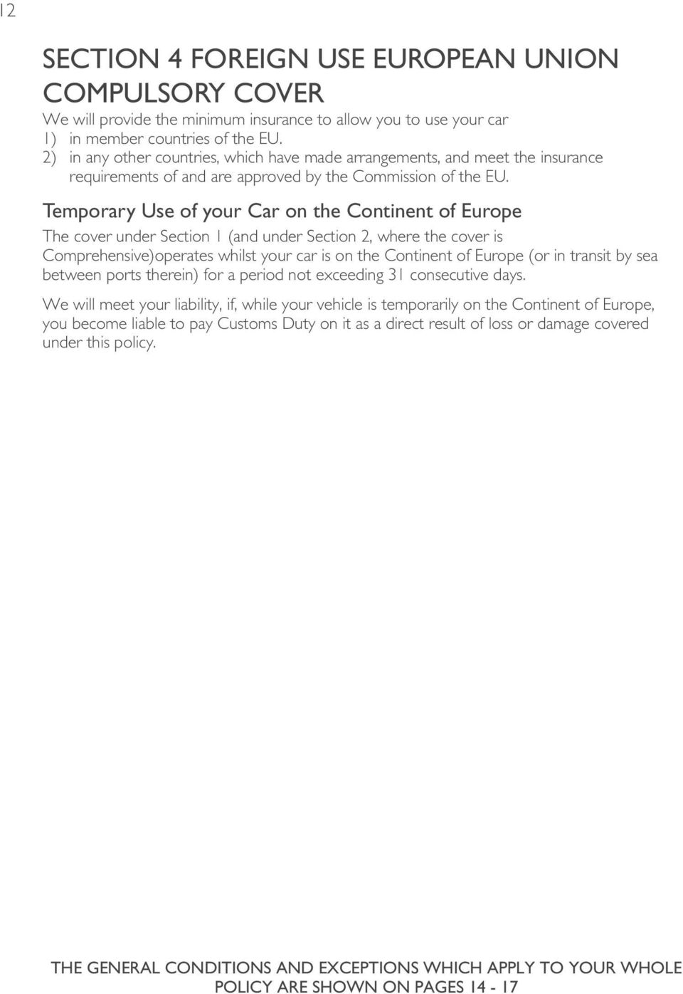 Temporary Use of your Car on the Continent of Europe The cover under Section 1 (and under Section 2, where the cover is Comprehensive)operates whilst your car is on the Continent of Europe (or in