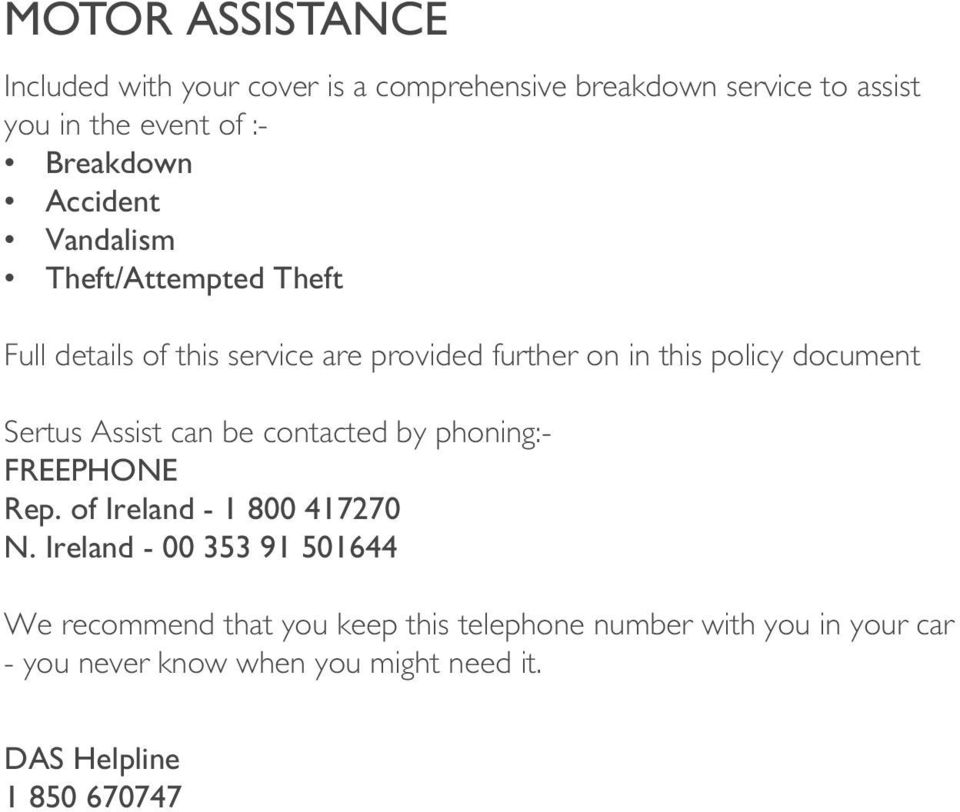 Sertus Assist can be contacted by phoning:- FREEPHONE Rep. of Ireland - 1 800 417270 N.