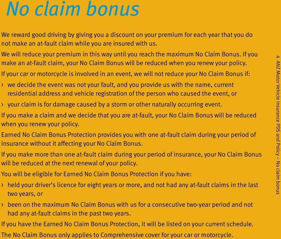 If your car or motorcycle is involved in an event, we will not reduce your No Claim Bonus if: >> we decide the event was not your fault, and you provide us with the name, current residential address