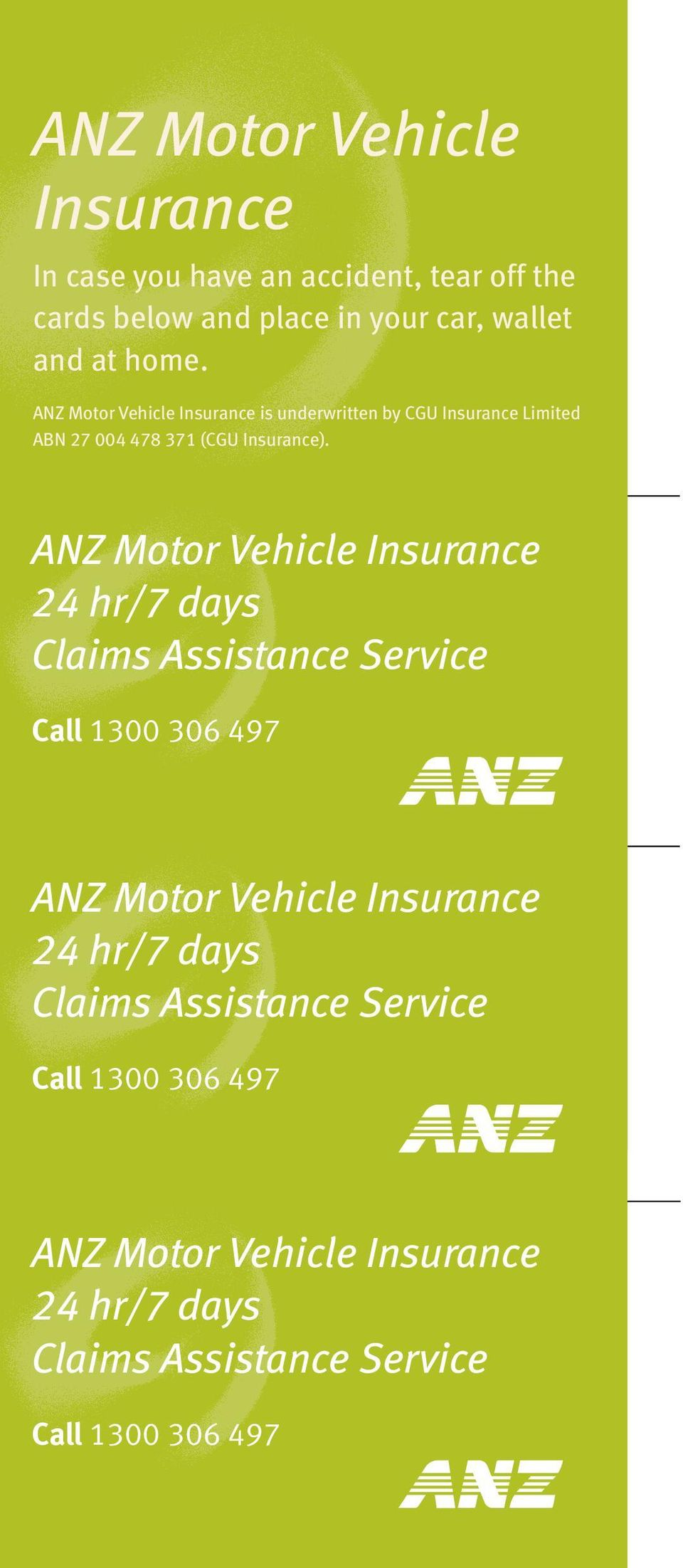 ANZ Motor Vehicle Insurance 24 hr/7 days Claims Assistance Service Call 1300 306 497 ANZ Motor Vehicle Insurance 24 hr/7