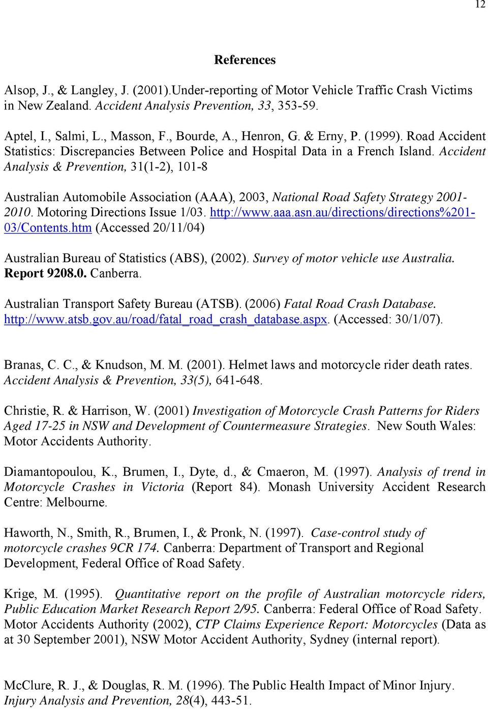 Accident Analysis & Prevention, 31(1-2), 101-8 Australian Automobile Association (AAA), 2003, National Road Safety Strategy 2001-2010. Motoring Directions Issue 1/03. http://www.aaa.asn.