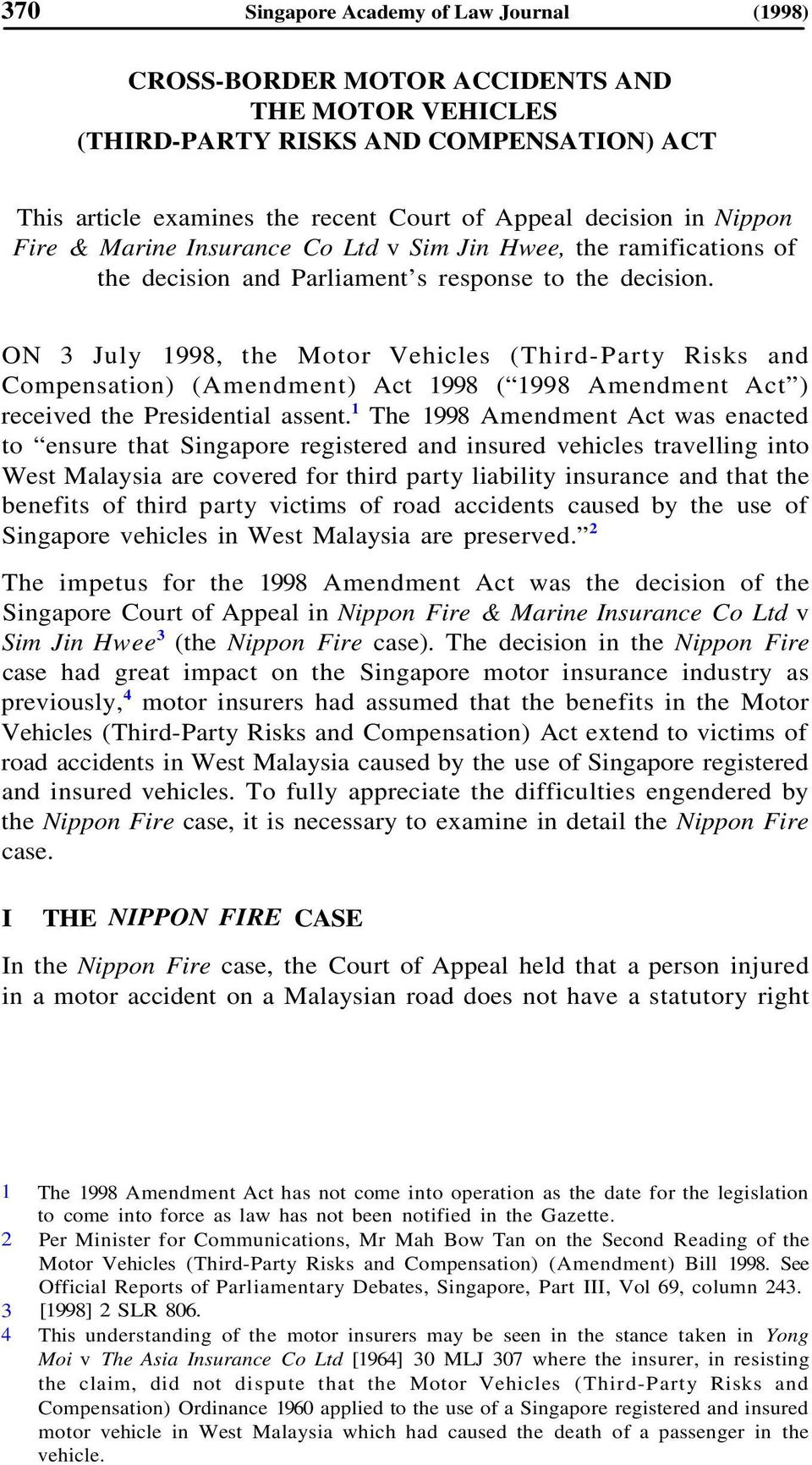 ON 3 July 1998, the Motor Vehicles (Third-Party Risks and Compensation) (Amendment) Act 1998 ( 1998 Amendment Act ) received the Presidential assent.