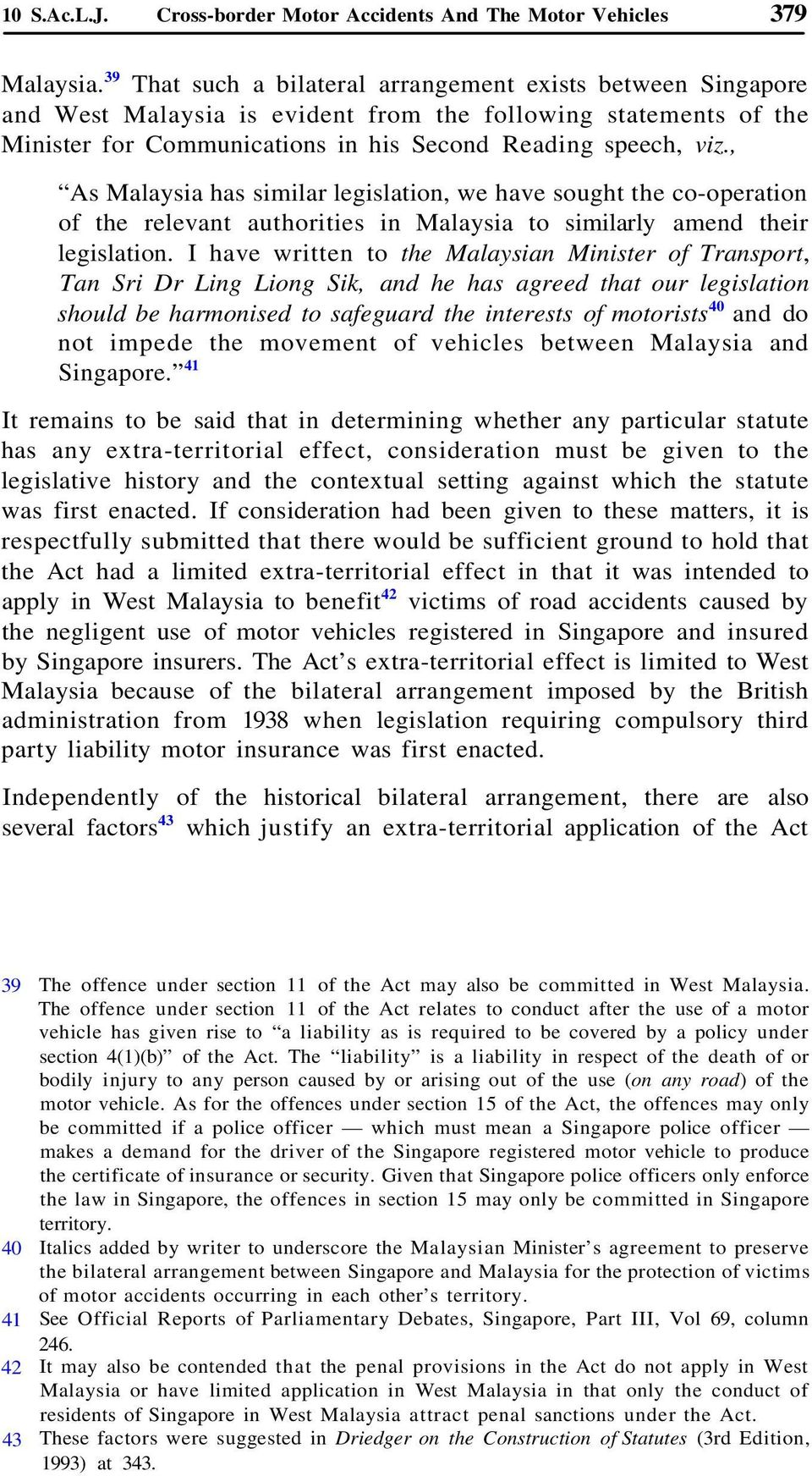 , As Malaysia has similar legislation, we have sought the co-operation of the relevant authorities in Malaysia to similarly amend their legislation.