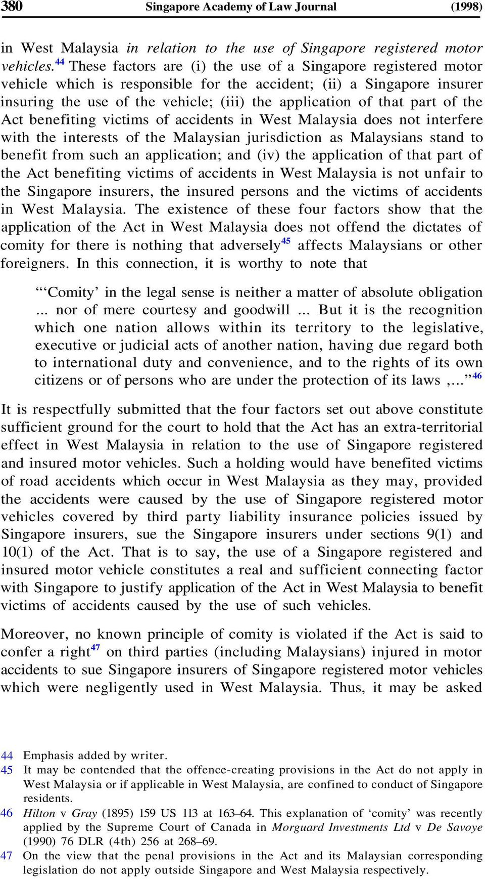 part of the Act benefiting victims of accidents in West Malaysia does not interfere with the interests of the Malaysian jurisdiction as Malaysians stand to benefit from such an application; and (iv)