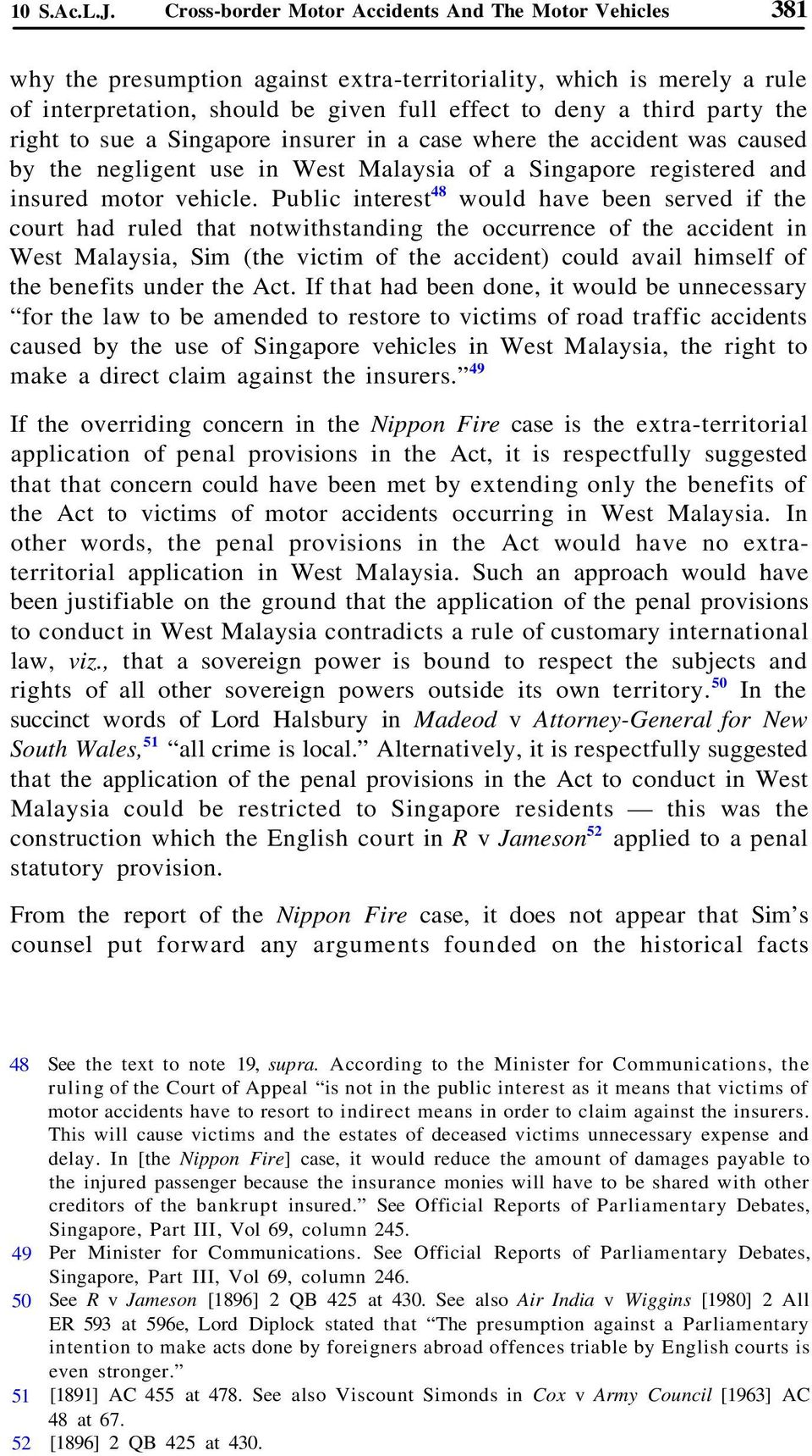 the right to sue a Singapore insurer in a case where the accident was caused by the negligent use in West Malaysia of a Singapore registered and insured motor vehicle.