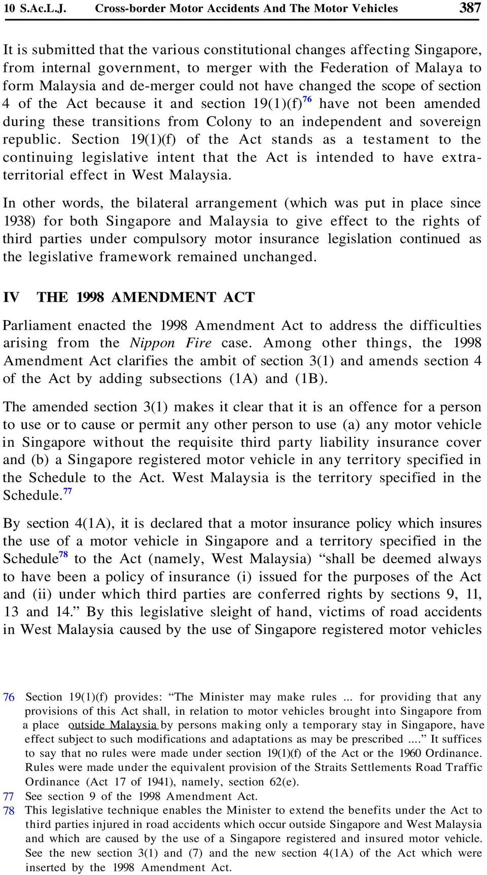 to form Malaysia and de-merger could not have changed the scope of section 4 of the Act because it and section 19(1)(f) 76 have not been amended during these transitions from Colony to an independent