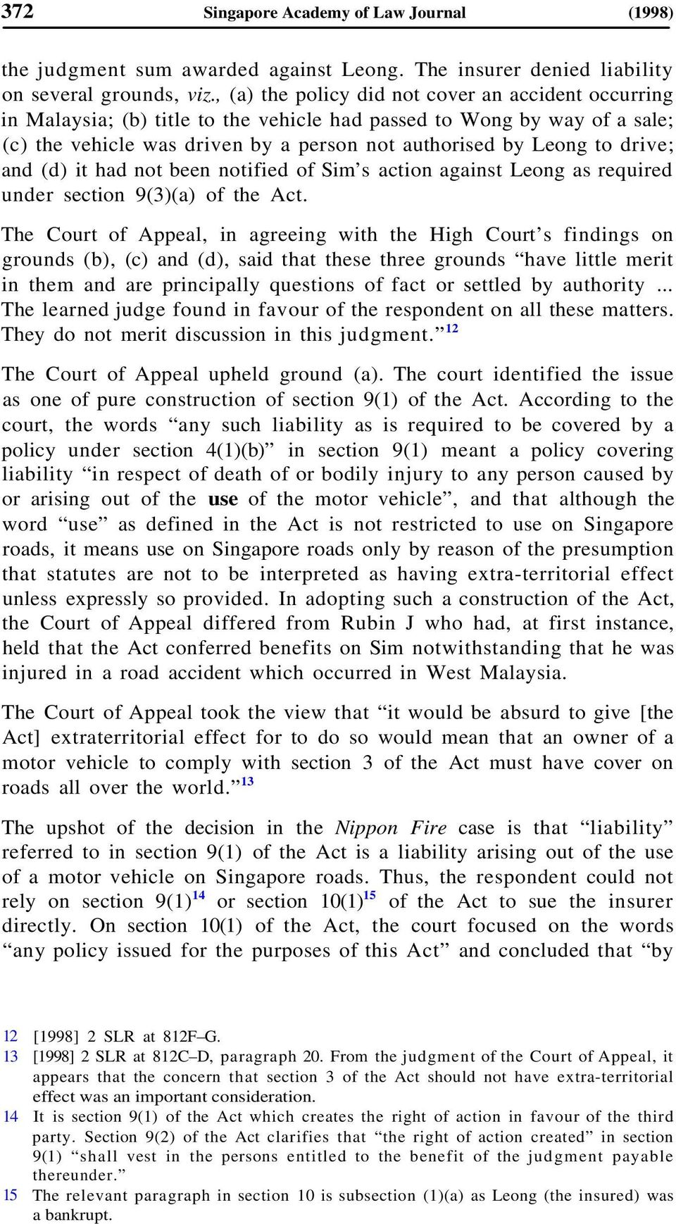 drive; and (d) it had not been notified of Sim s action against Leong as required under section 9(3)(a) of the Act.