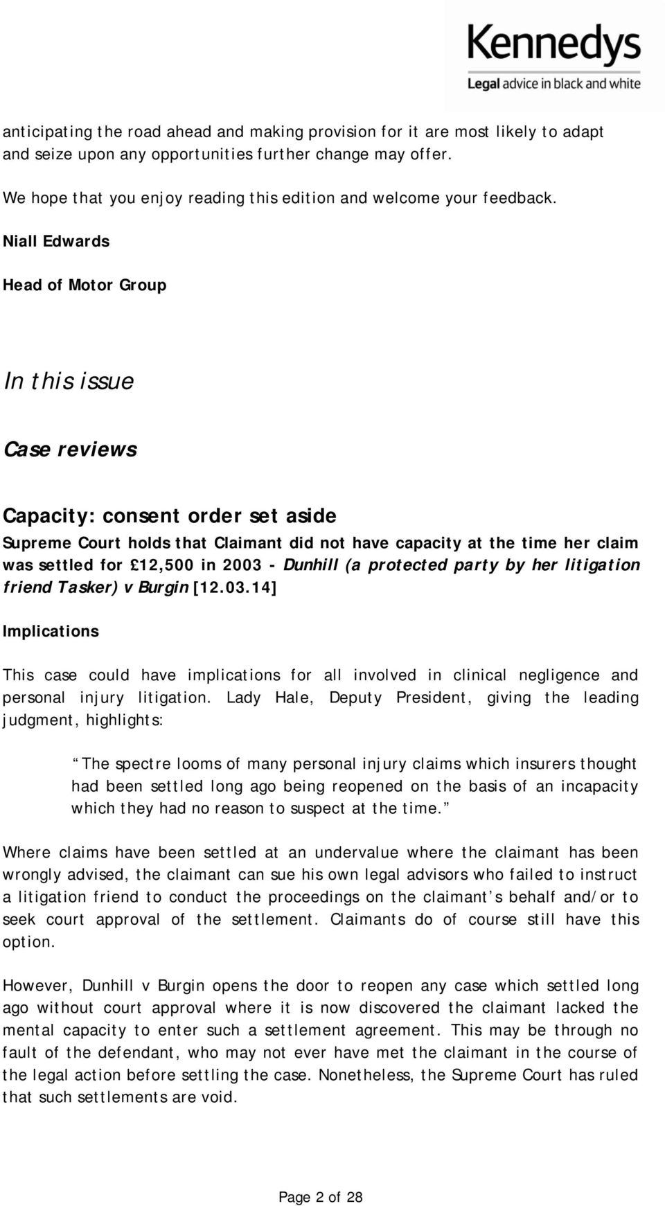 Niall Edwards Head of Motor Group In this issue Case reviews Capacity: consent order set aside Supreme Court holds that Claimant did not have capacity at the time her claim was settled for 12,500 in