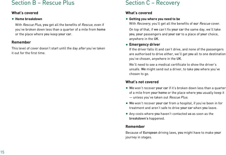 Section C Recovery Getting you where you need to be With Recovery, you ll get all the benefits of our Rescue cover.