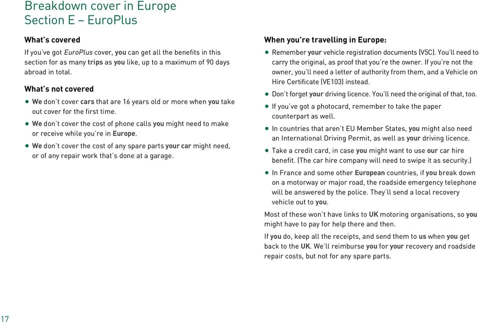 We don t cover the cost of phone calls you might need to make or receive while you re in Europe.