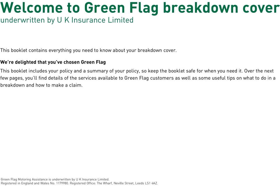 Over the next few pages, you ll find details of the services available to Green Flag customers as well as some useful tips on what to do in a breakdown and how to