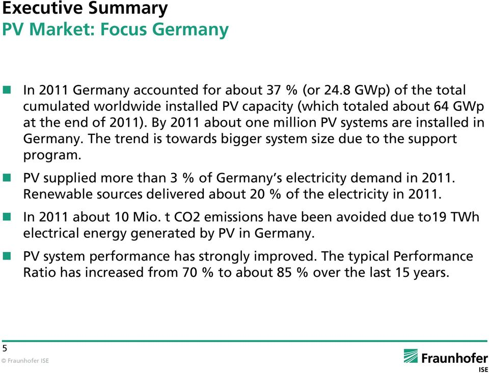 The trend is towards bigger system size due to the support program. PV supplied more than 3 % of Germany s electricity demand in 2011.
