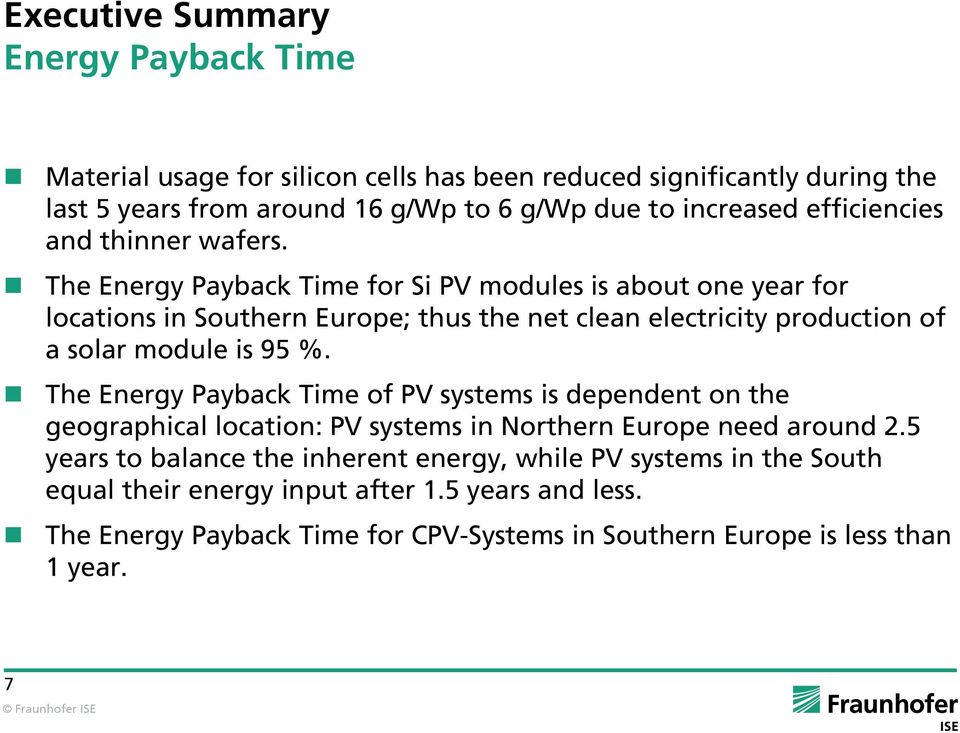 The Energy Payback Time for Si PV modules is about one year for locations in Southern Europe; thus the net clean electricity production of a solar module is 95 %.