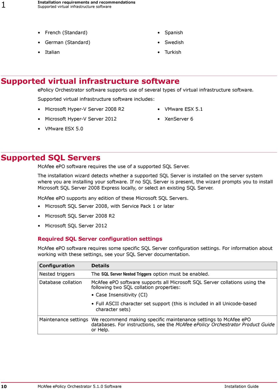 1 Microsoft Hyper-V Server 2012 XenServer 6 VMware ESX 5.0 Supported SQL Servers McAfee epo software requires the use of a supported SQL Server.