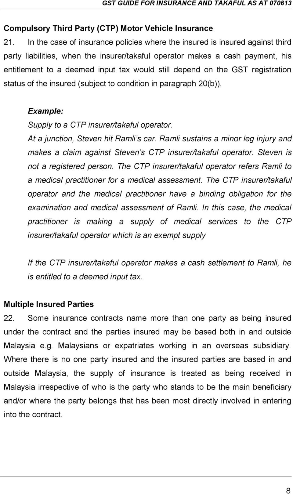 still depend on the GST registration status of the insured (subject to condition in paragraph 20(b)). Example: Supply to a CTP insurer/takaful operator. At a junction, Steven hit Ramli s car.