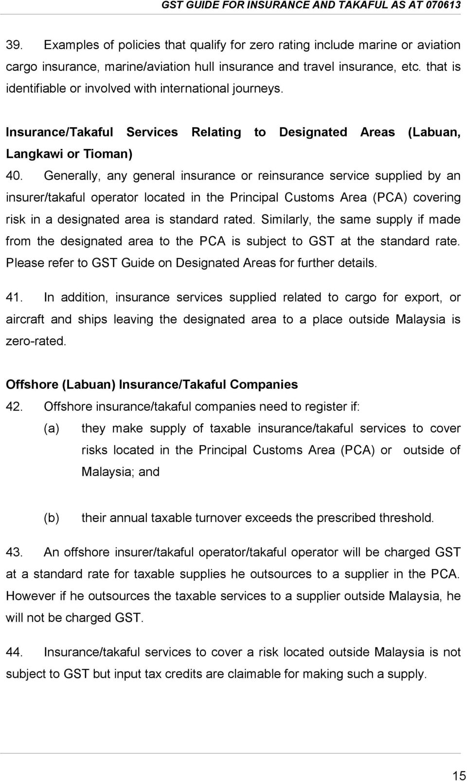 Generally, any general insurance or reinsurance service supplied by an insurer/takaful operator located in the Principal Customs Area (PCA) covering risk in a designated area is standard rated.