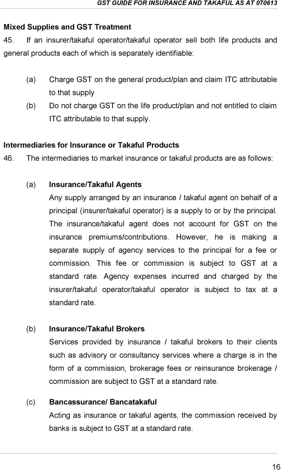 attributable to that supply Do not charge GST on the life product/plan and not entitled to claim ITC attributable to that supply. Intermediaries for Insurance or Takaful Products 46.
