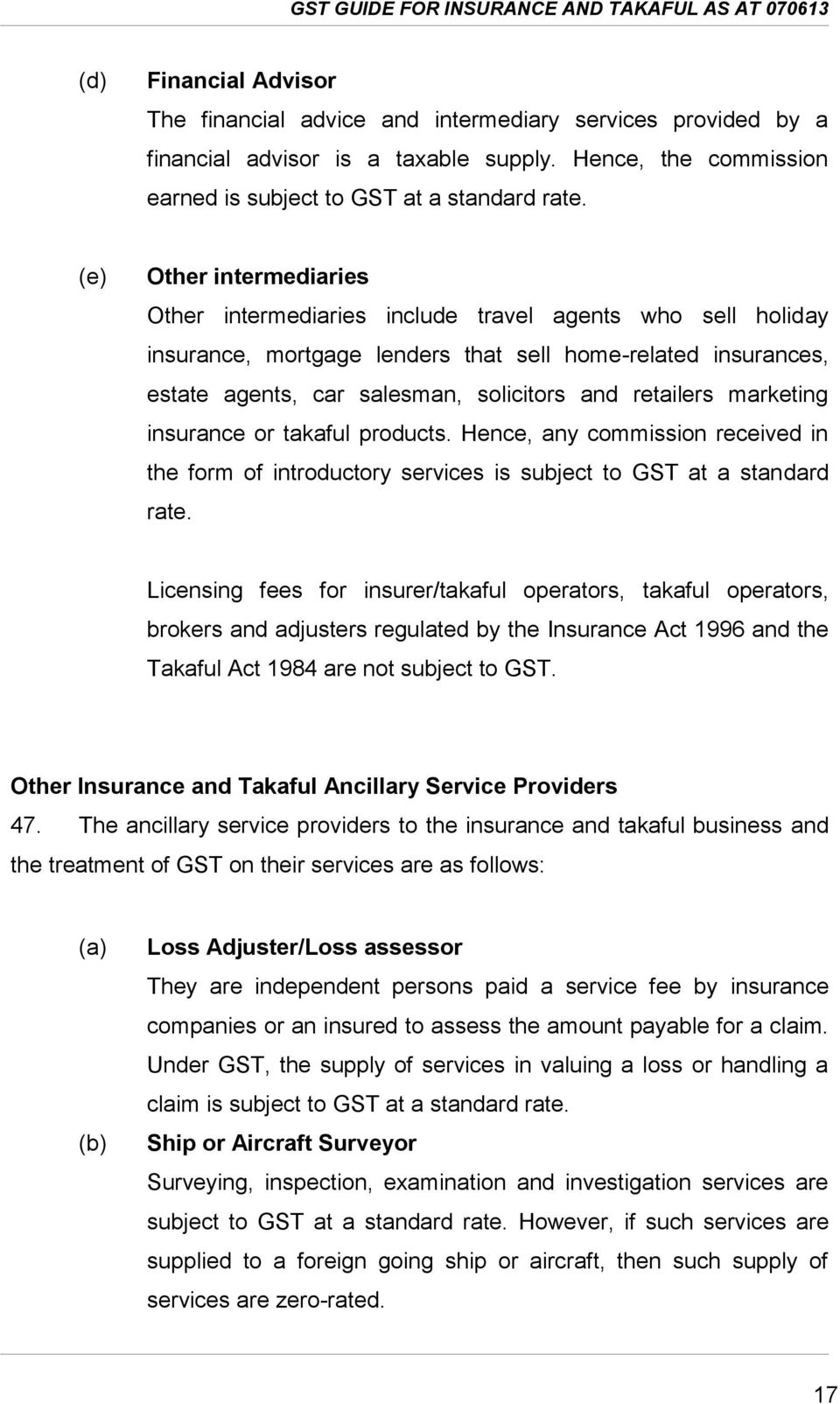 retailers marketing insurance or takaful products. Hence, any commission received in the form of introductory services is subject to GST at a standard rate.