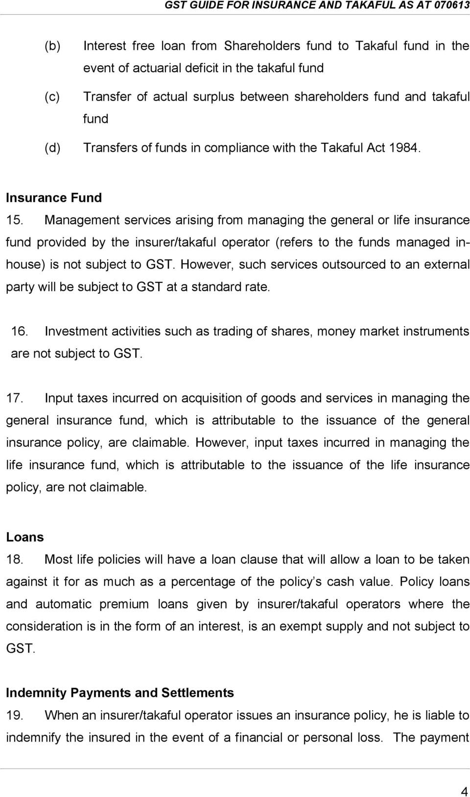 Management services arising from managing the general or life insurance fund provided by the insurer/takaful operator (refers to the funds managed inhouse) is not subject to GST.