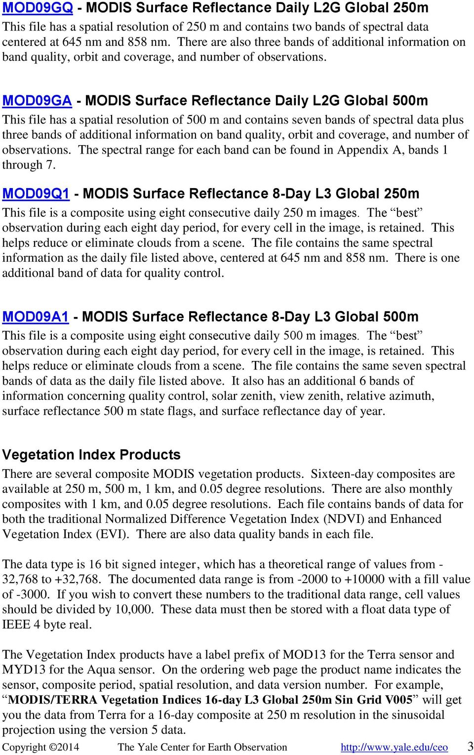 MOD09GA - MODIS Surface Reflectance Daily L2G Global 500m This file has a spatial resolution of 500 m and contains seven bands of spectral data plus three bands of additional information on band