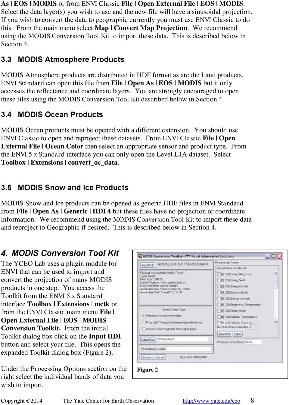 We recommend using the MODIS Conversion Tool Kit to import these data. This is described below in Section 4. 3.