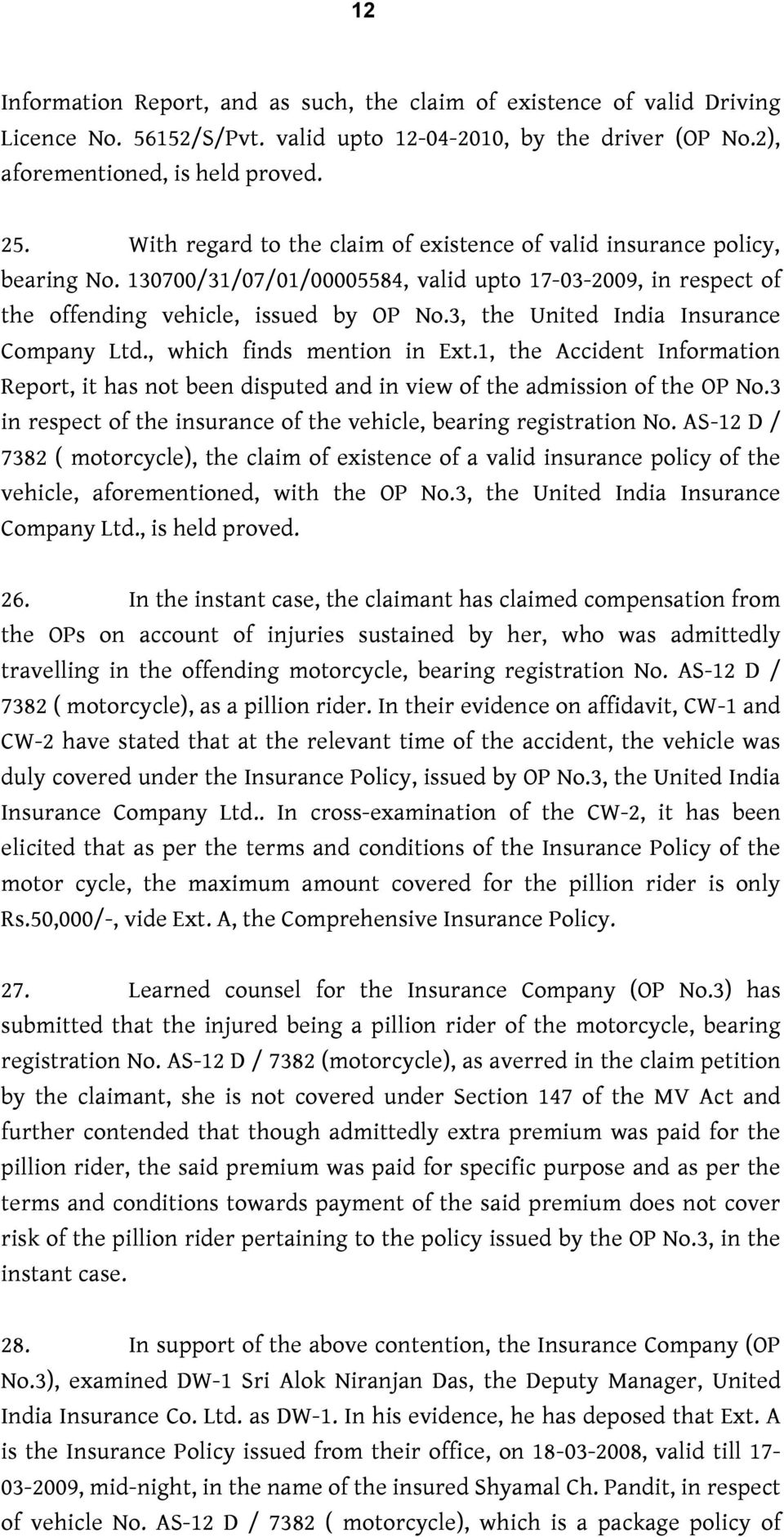 3, the United India Insurance Company Ltd., which finds mention in Ext.1, the Accident Information Report, it has not been disputed and in view of the admission of the OP No.