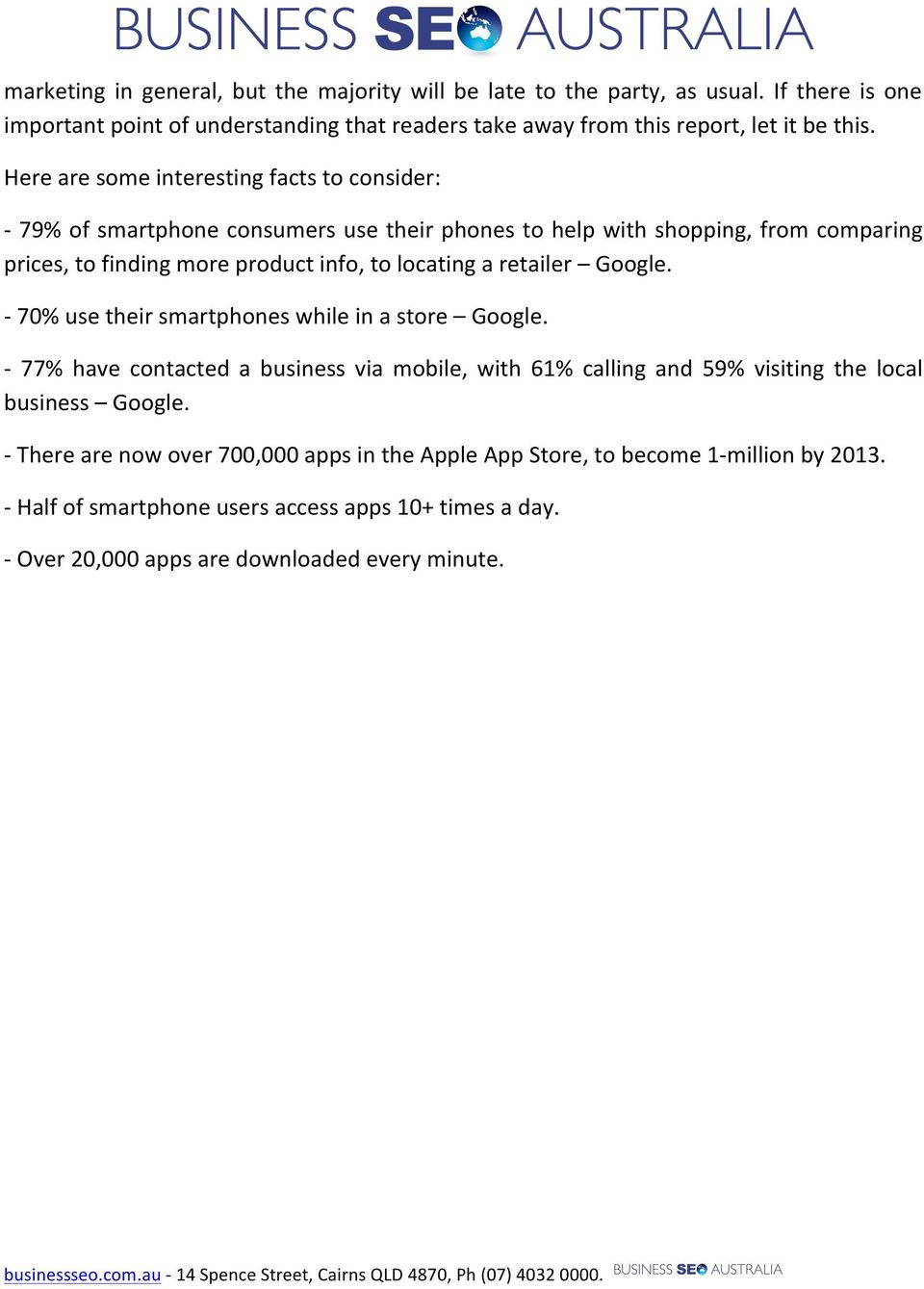 retailer Google. - 70% use their smartphones while in a store Google. - 77% have contacted a business via mobile, with 61% calling and 59% visiting the local business Google.