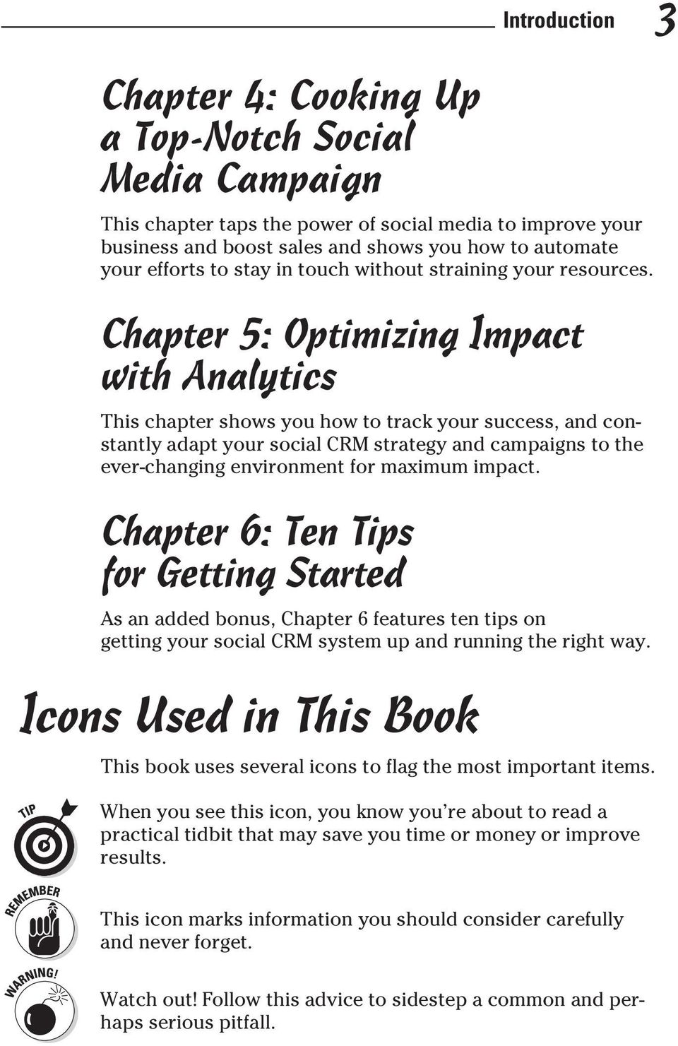Chapter 5: Optimizing Impact with Analytics This chapter shows you how to track your success, and constantly adapt your social CRM strategy and campaigns to the ever-changing environment for maximum